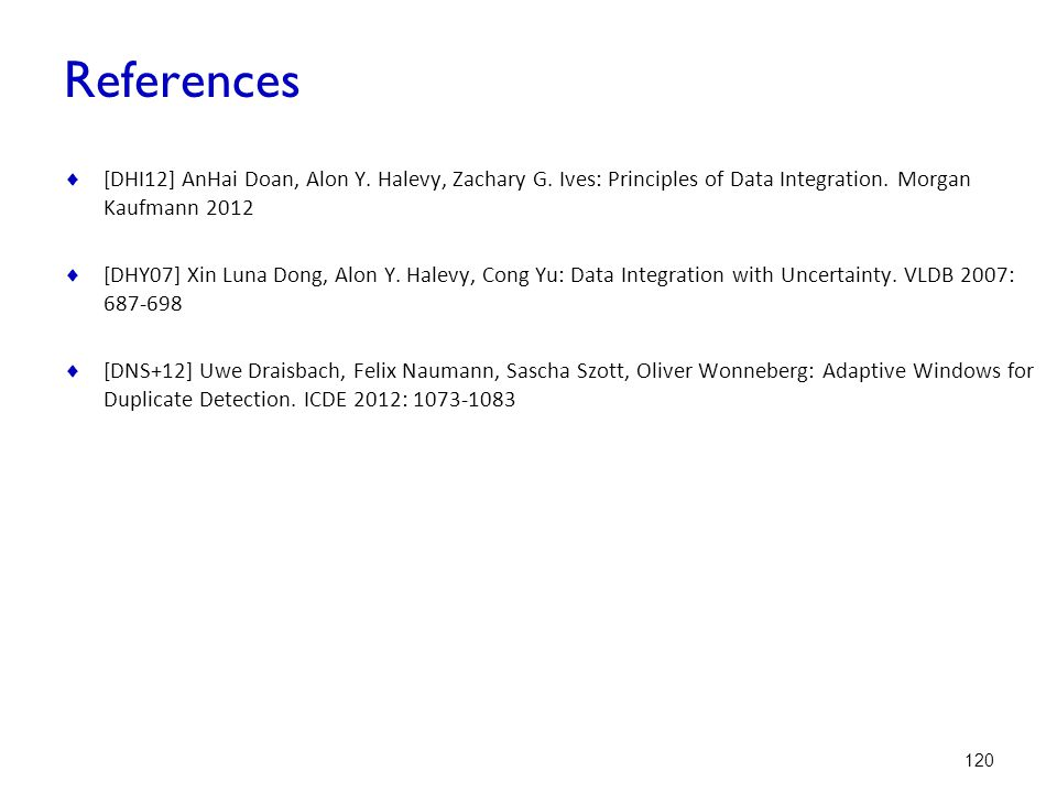 References [DHI12] AnHai Doan, Alon Y. Halevy, Zachary G. Ives: Principles of Data Integration. Morgan Kaufmann 2012.